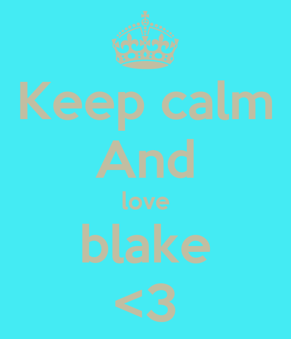 Keep calm And love blake <3