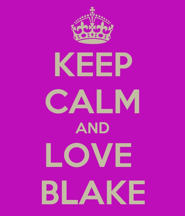KEEP CALM AND LOVE  BLAKE