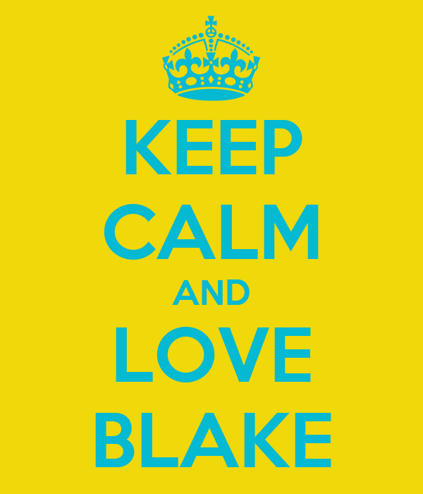 KEEP CALM AND LOVE BLAKE