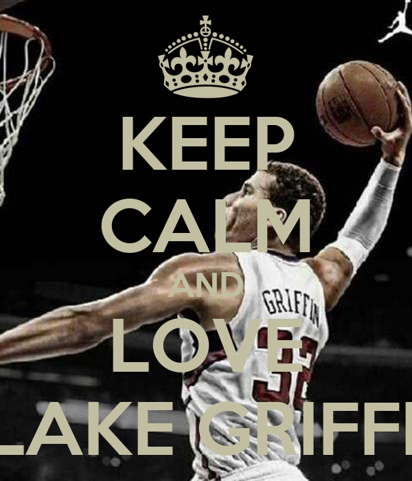 KEEP CALM AND LOVE BLAKE GRIFFIN