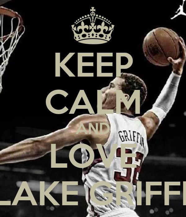 KEEP CALM AND LOVE BLAKE GRIFFIN