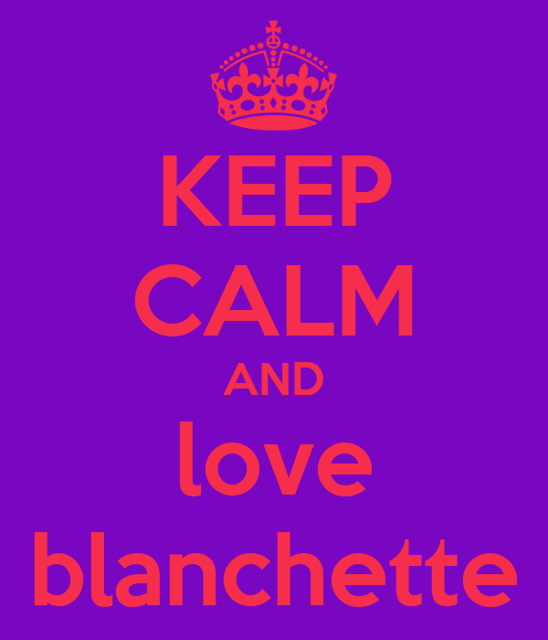 KEEP CALM AND love blanchette