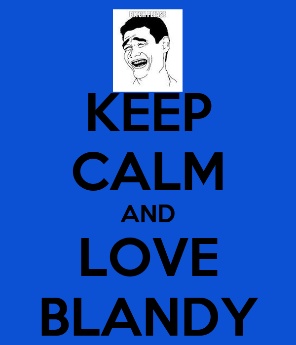 KEEP CALM AND LOVE BLANDY