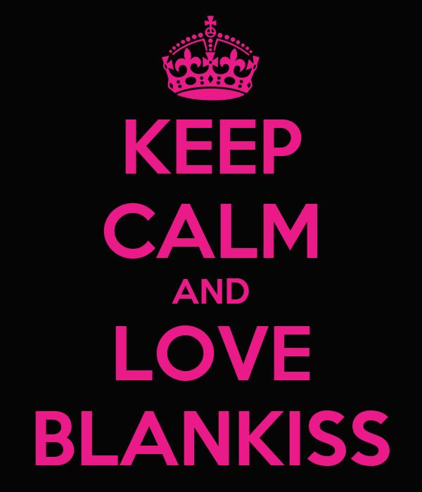KEEP CALM AND LOVE BLANKISS