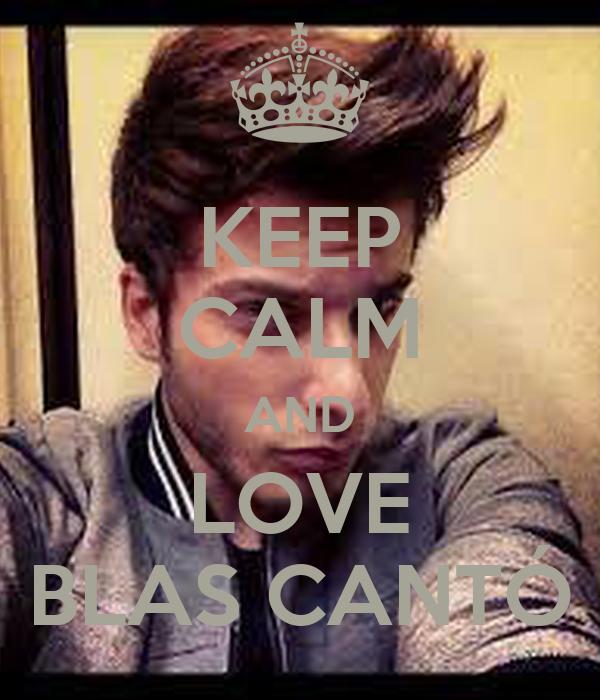 KEEP CALM AND LOVE BLAS CANTÓ