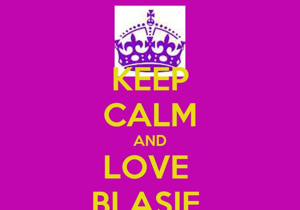 KEEP CALM AND LOVE  BLASIE