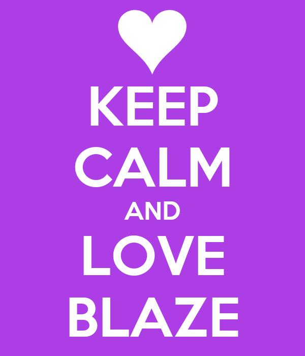 KEEP CALM AND LOVE BLAZE