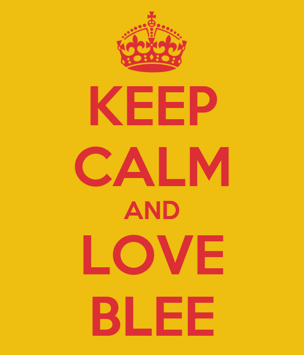 KEEP CALM AND LOVE BLEE