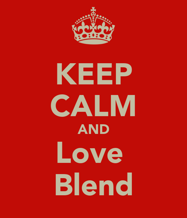KEEP CALM AND Love  Blend