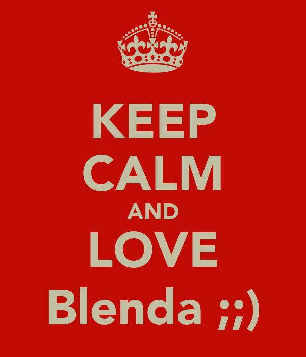 KEEP CALM AND LOVE Blenda ;;)