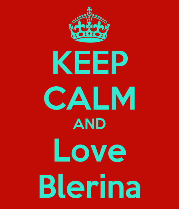 KEEP CALM AND Love Blerina