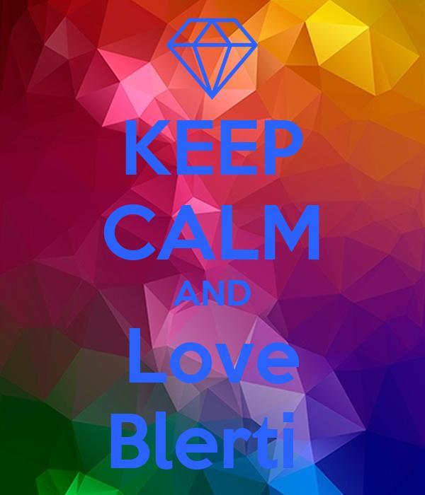 KEEP CALM AND Love Blerti