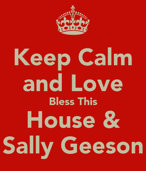 Keep Calm and Love Bless This House & Sally Geeson