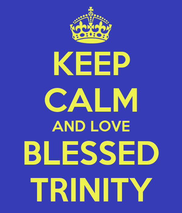 KEEP CALM AND LOVE BLESSED TRINITY