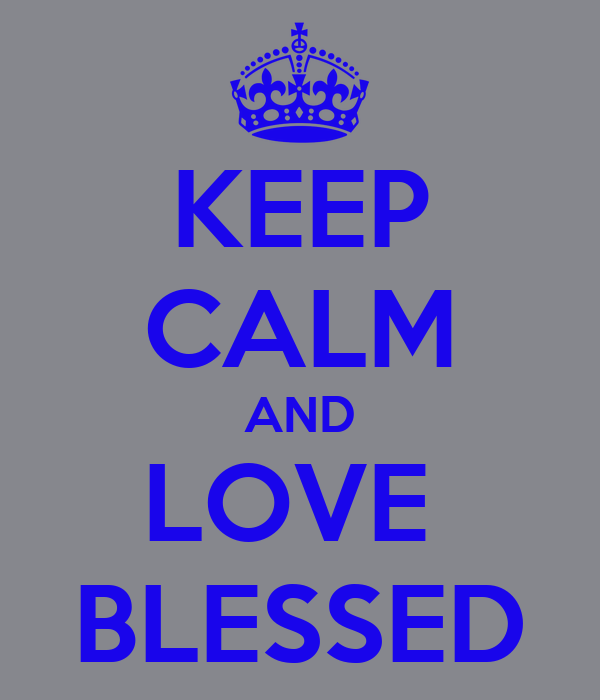 KEEP CALM AND LOVE  BLESSED