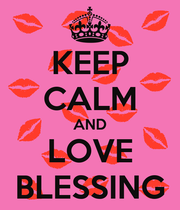 KEEP CALM AND LOVE BLESSING
