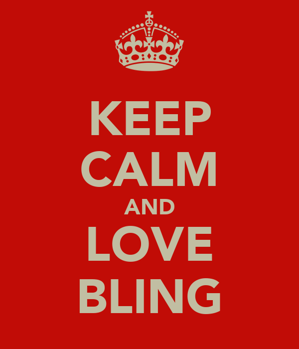 KEEP CALM AND LOVE BLING