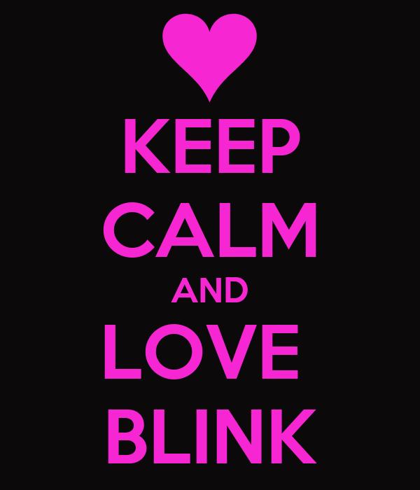KEEP CALM AND LOVE  BLINK