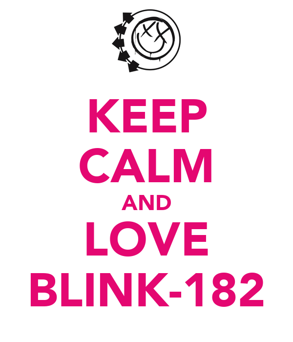 KEEP CALM AND LOVE BLINK-182