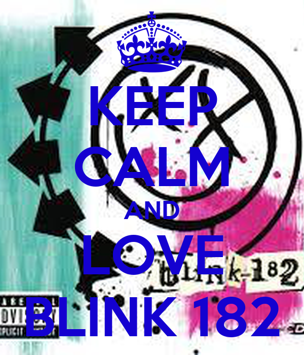 KEEP CALM AND LOVE BLINK 182