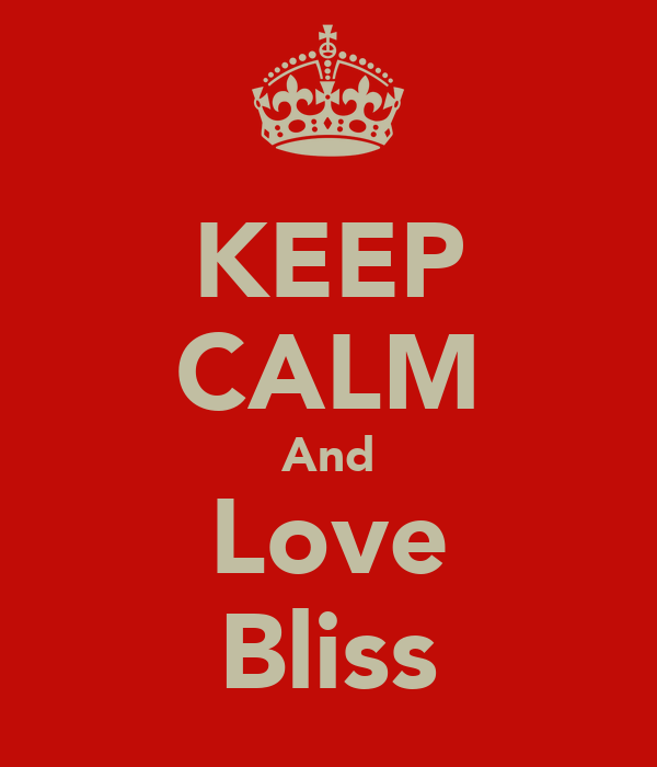 KEEP CALM And Love Bliss