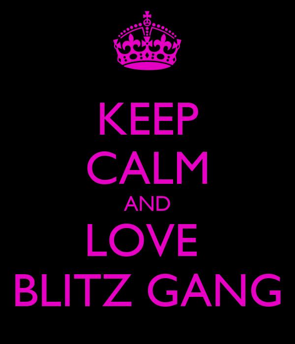 KEEP CALM AND LOVE  BLITZ GANG
