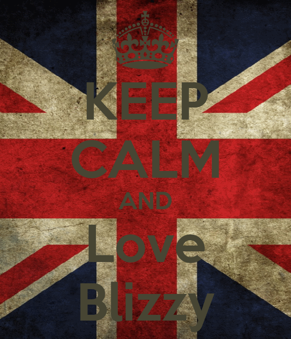 KEEP CALM AND Love Blizzy