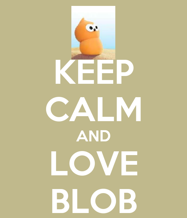 KEEP CALM AND LOVE BLOB