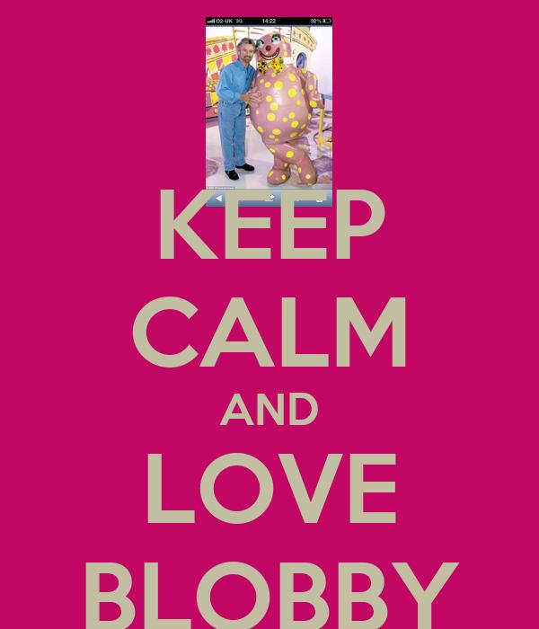 KEEP CALM AND LOVE BLOBBY