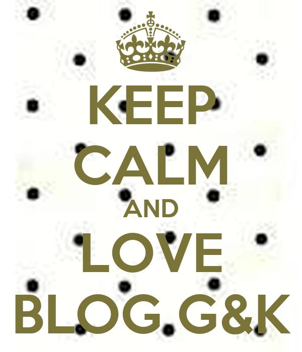 KEEP CALM AND LOVE BLOG G&K
