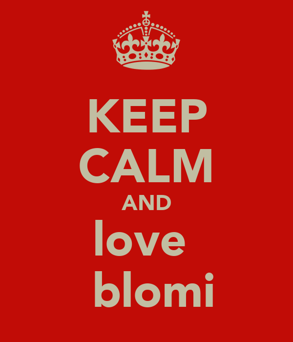 KEEP CALM AND love   blomi