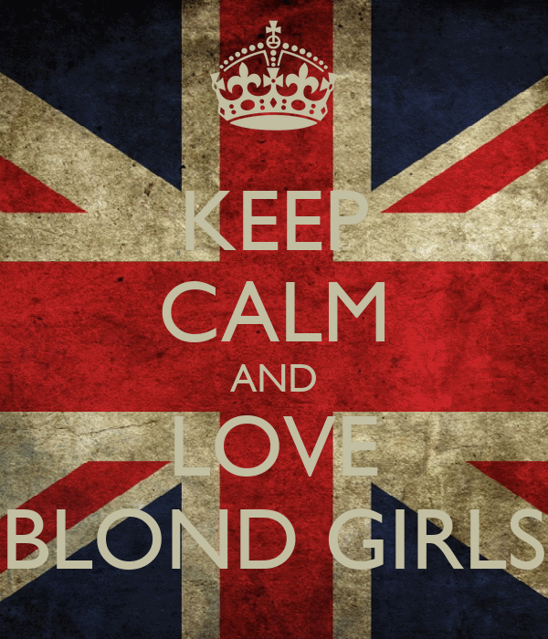 KEEP CALM AND LOVE BLOND GIRLS