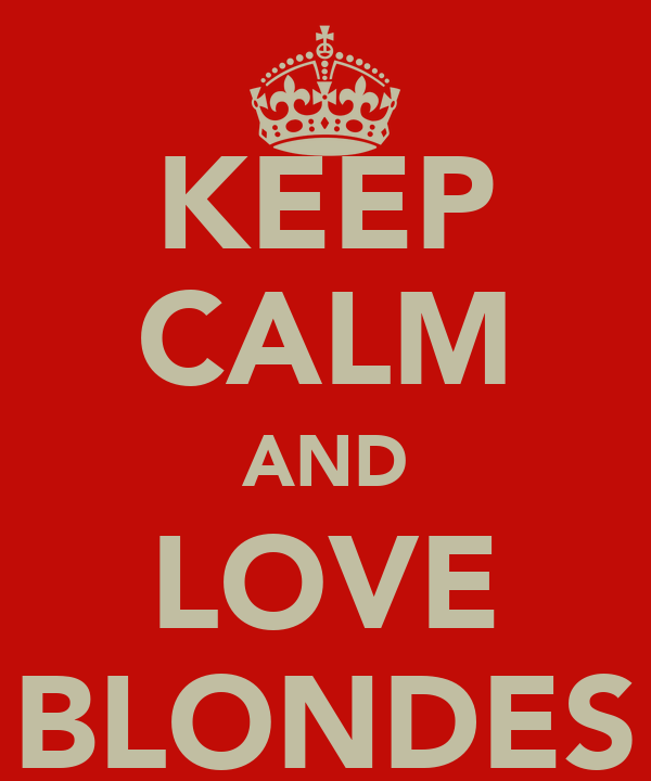 KEEP CALM AND LOVE BLONDES