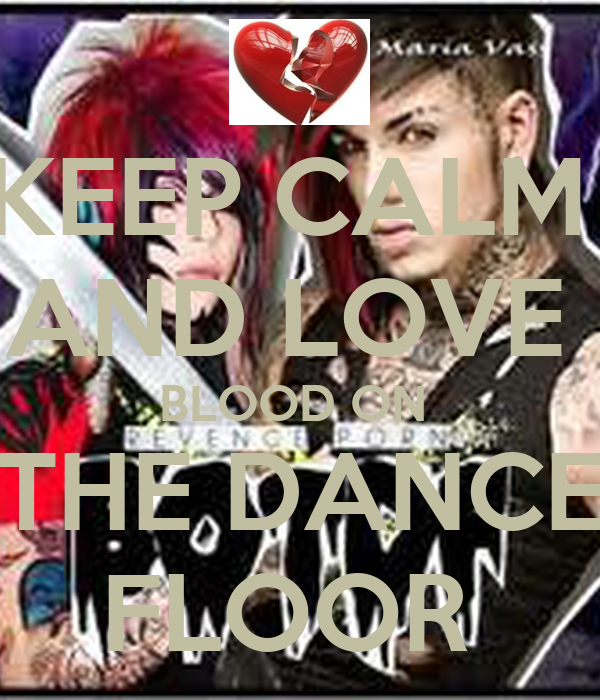 KEEP CALM  AND LOVE  BLOOD ON  THE DANCE FLOOR