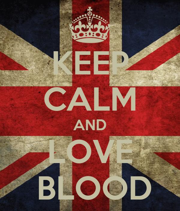 KEEP CALM AND LOVE  BLOOD
