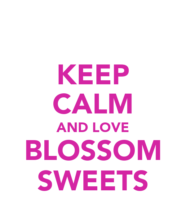 KEEP CALM AND LOVE BLOSSOM SWEETS