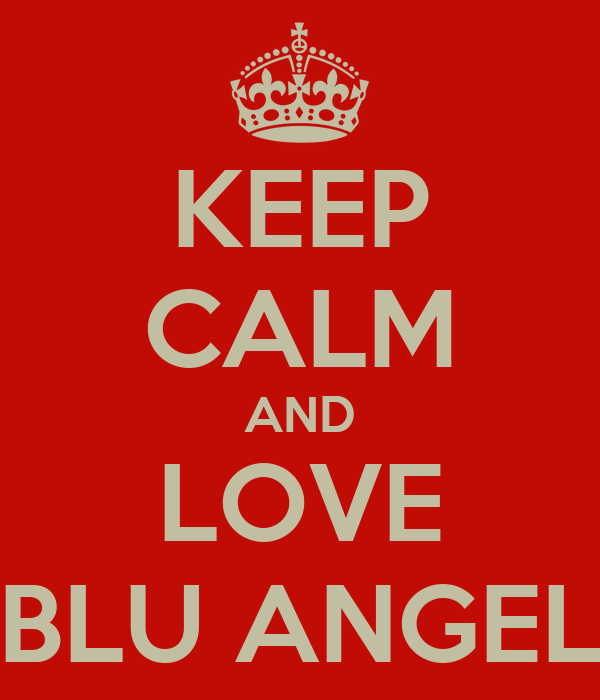 KEEP CALM AND LOVE BLU ANGEL