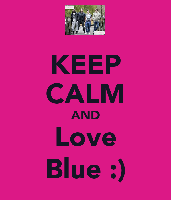 KEEP CALM AND Love Blue :)