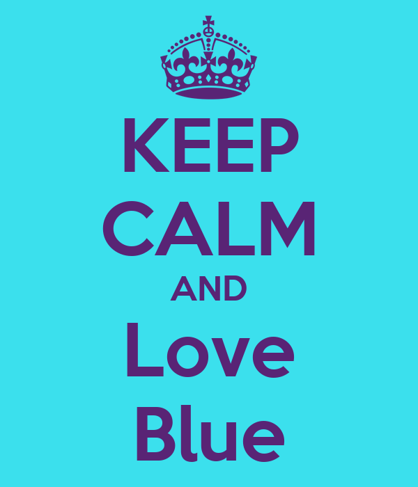 KEEP CALM AND Love Blue