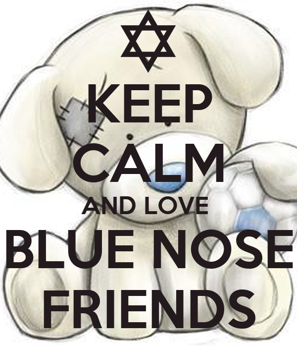 KEEP CALM AND LOVE  BLUE NOSE FRIENDS