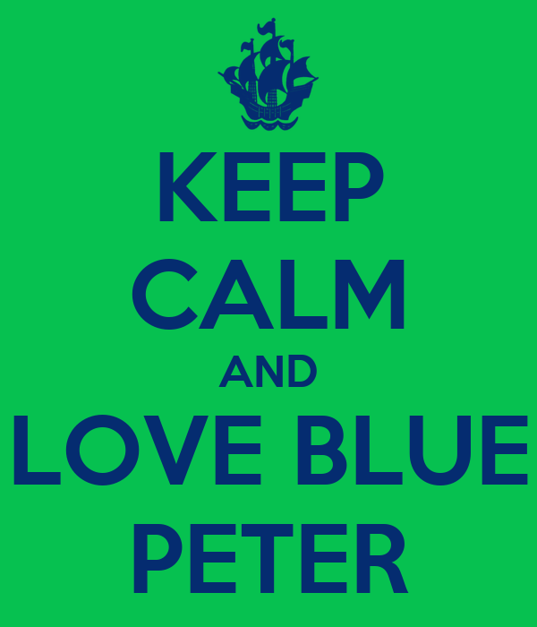 KEEP CALM AND LOVE BLUE PETER