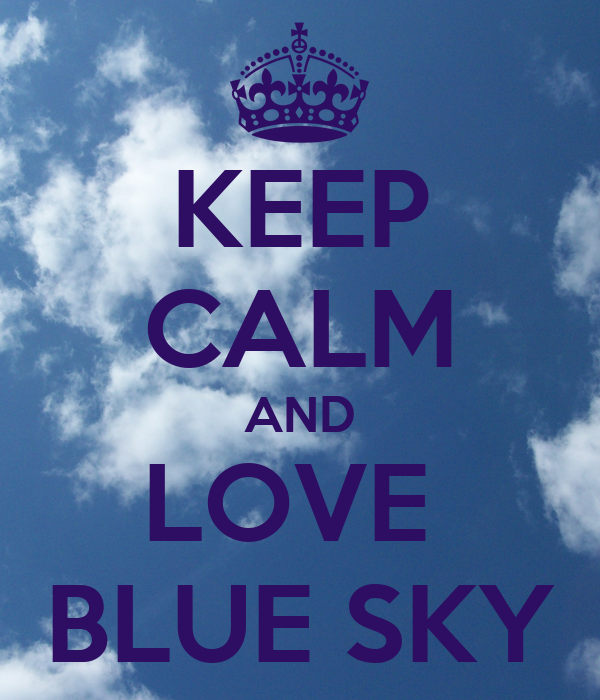 KEEP CALM AND LOVE  BLUE SKY