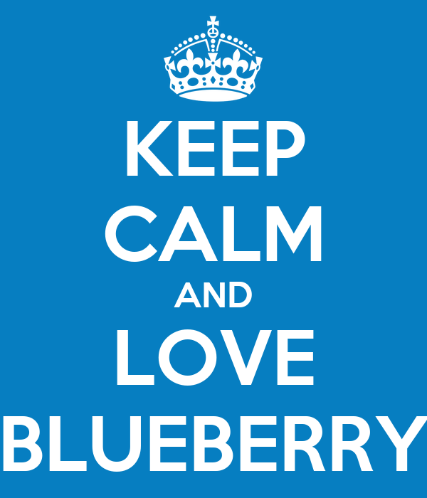 KEEP CALM AND LOVE BLUEBERRY