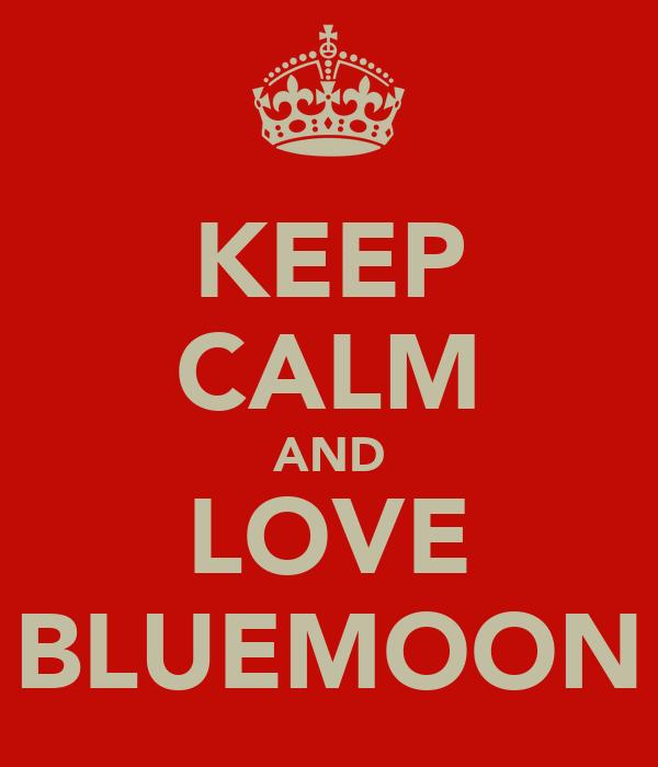 KEEP CALM AND LOVE BLUEMOON