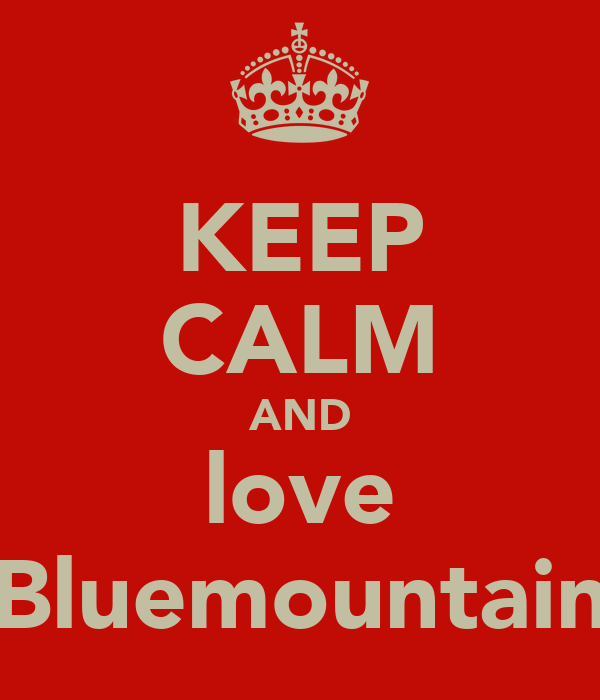 KEEP CALM AND love Bluemountain