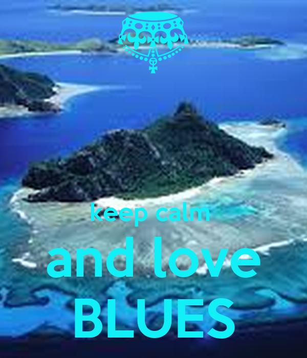 keep calm  and love BLUES