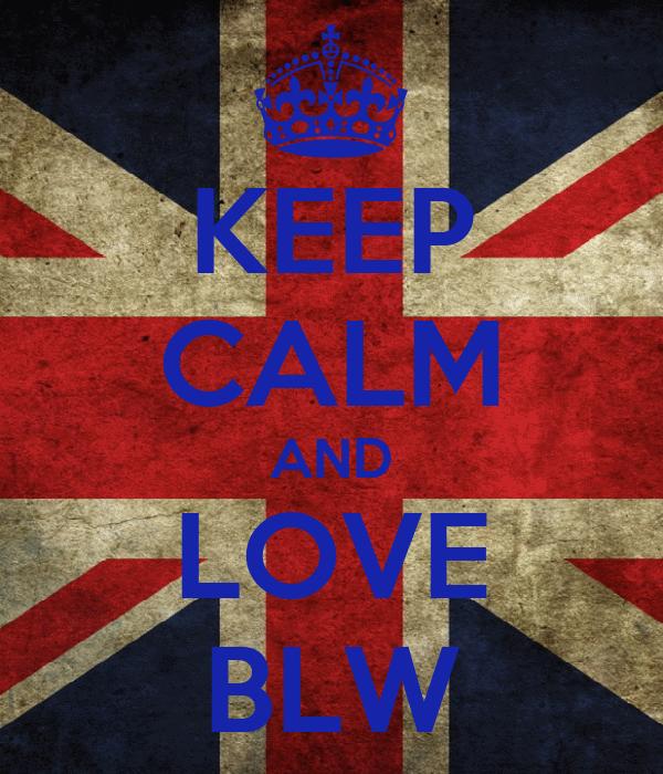 KEEP CALM AND LOVE BLW