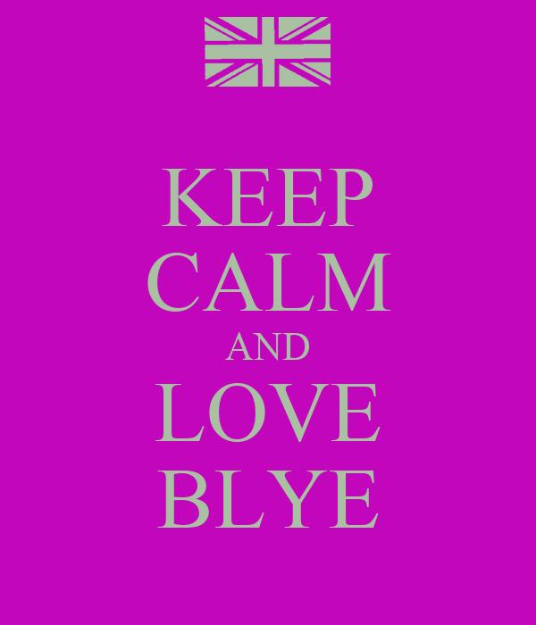 KEEP CALM AND LOVE BLYE