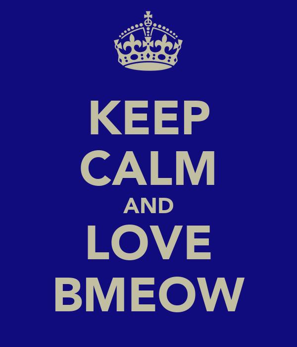 KEEP CALM AND LOVE BMEOW