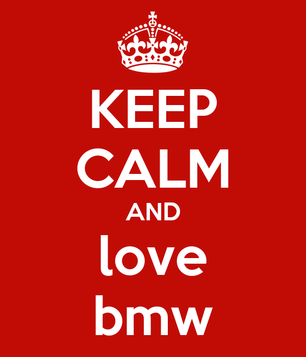 KEEP CALM AND love bmw